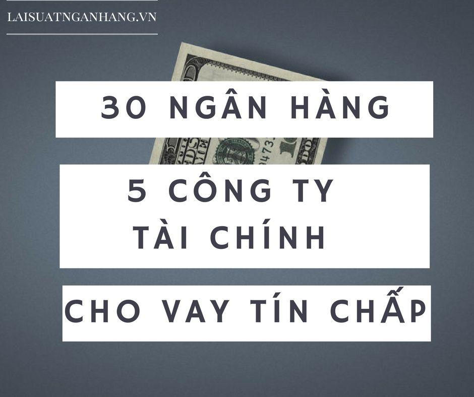 so-sanh-dieu-kien-vay-tin-chap-cua-hon-30-ngan-hang-va-5-cong-ty-tai-chinh