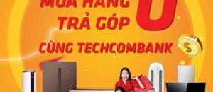 Trả góp lãi suất 0 với thẻ tín dụng Techcombank