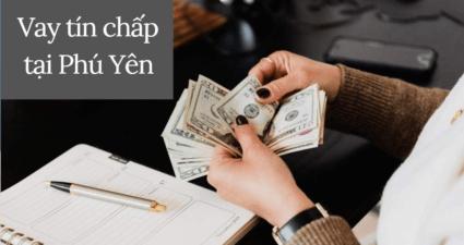 Các ngân hàng cho vay tín chấp tại Phú Yên